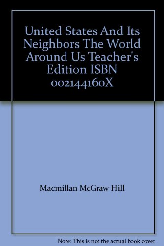9780021441600: United States And Its Neighbors The World Around Us Teacher's Edition ISBN 002144160X