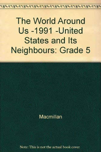 9780021459155: The World Around Us -1991 -United States and Its Neighbours: Grade 5