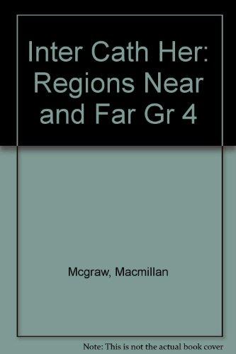 Inter Cath Her: Regions Near and Far Gr 4: Mcgraw, Macmillan