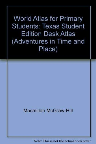 World Atlas for Primary Students: Texas Student: Macmillan McGraw-Hill