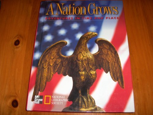 9780021482849: A Nation Grows Adventures in Time and Place (1860 to the Present)