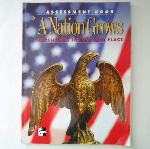 A Nation Grows Adventures in Time and Place (Assessment Book): McGraw Hill [Editor]