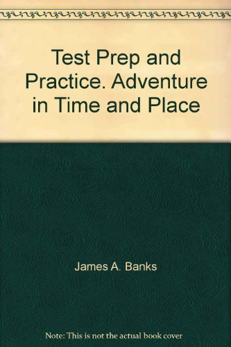 Test Prep and Practice. Adventure in Time and Place: Banks, James A.; Beyer, Barry K.; Contreras, ...