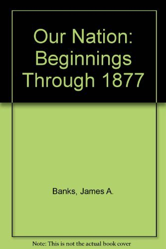 9780021504329: Our Nation: Beginnings Through 1877