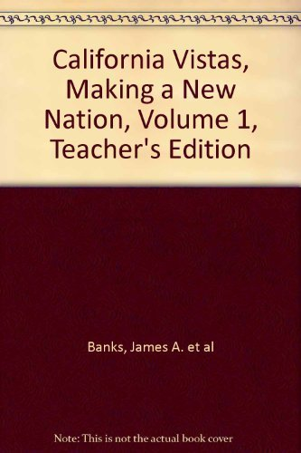 Making a New Nation (California Vistas, Teacher's Edition, Vol. 1) (0021505209) by James A. et al Banks