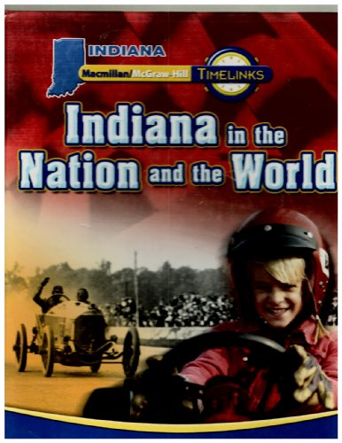 Macmillan McGraw Hill Timelinks Indiana in the Nation and the World Student Edition. (Hardcover): ...