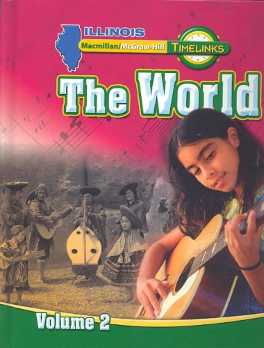 9780021523313: IL TimeLinks, Grade 6, The World, Volume 2 Student Edition (Illinois Timelinks)