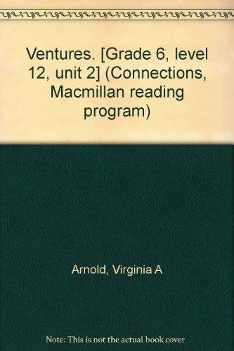 Ventures. [Grade 6, level 12, unit 2] (Connections, Macmillan reading program): Arnold, Virginia A
