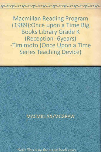 9780021743704: Macmillan Reading Program (1989):Once upon a Time Big Books Library Grade K (Reception -6years) -Timimoto (Once Upon a Time Series Teaching Device)
