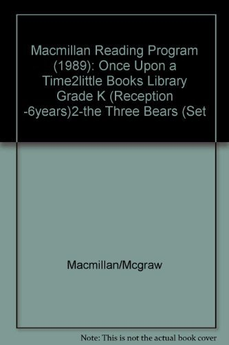 Macmillan Reading Program (1989): Once Upon a Time2little Books Library Grade K (Reception -6years)2-the Three Bears (Set (9780021744503) by Macmillan/Mcgraw