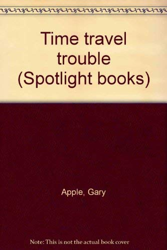 Time travel trouble (Spotlight books): Apple, Gary