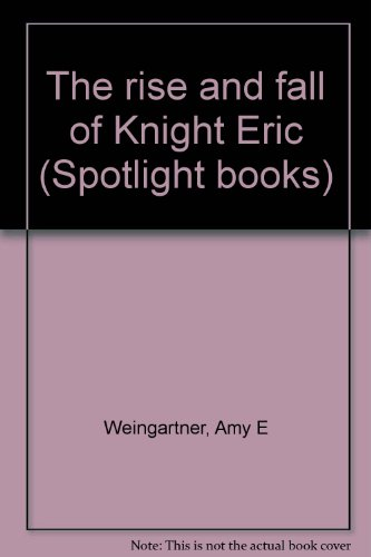 9780021822423: The rise and fall of Knight Eric (Spotlight books)