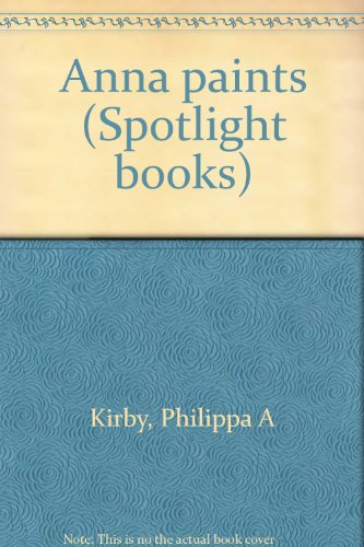 Anna paints (Spotlight books): Kirby, Philippa A