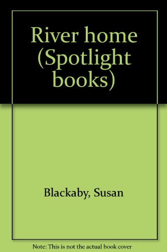 River home (Spotlight books) (9780021823031) by Blackaby, Susan