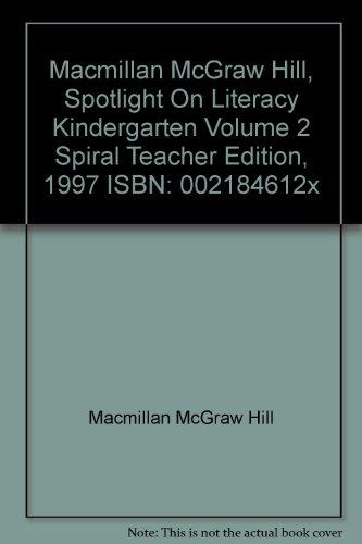 9780021846122: Macmillan McGraw Hill, Spotlight On Literacy Kindergarten Volume 2 Spiral Teacher Edition, 1997 ISBN: 002184612x