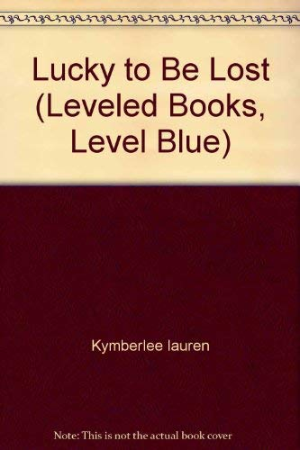 9780021850938: Lucky to Be Lost (Leveled Books, Level Blue)