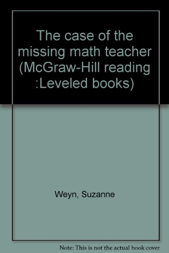 9780021852314: The case of the missing math teacher (McGraw-Hill reading :Leveled books)