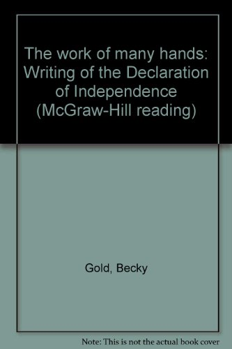 The work of many hands: Writing of the Declaration of Independence (McGraw-Hill reading) (0021852456) by Gold, Becky