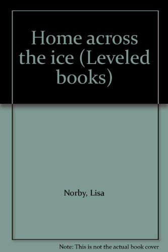 9780021853052: Home across the ice (Leveled books)