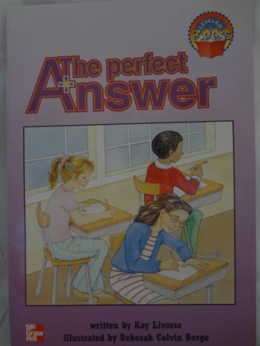 The perfect answer (McGraw-Hill reading : leveled: Livorse, Kay