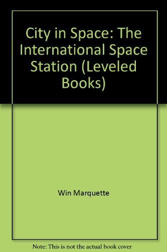 9780021854004: City in Space: The International Space Station (Leveled Books)