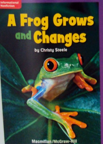 9780022000967: Mcgraw-hill Level 1 Book : A Frog Grows and Changes (Macmillan/mcgraw-hill Education) by Christy Steele (2009-05-03)