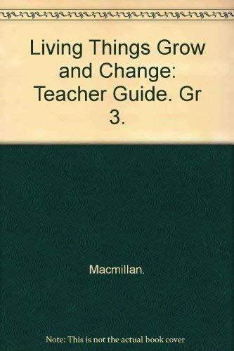 9780022743031: Living Things Grow and Change Grade 3 (Teacher's Planning Guide)