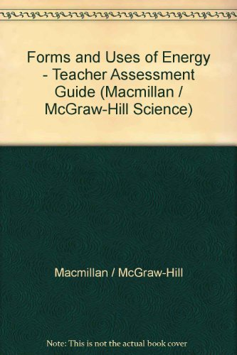 9780022744618: Forms and Uses of Energy - Teacher Assessment Guide (Macmillan / McGraw-Hill Science)