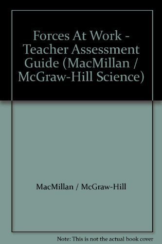 9780022744663: Forces At Work - Teacher Assessment Guide (MacMillan / McGraw-Hill Science)