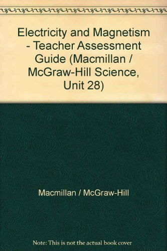 9780022744694: Electricity and Magnetism - Teacher Assessment Guide (Macmillan / McGraw-Hill Science, Unit 28)