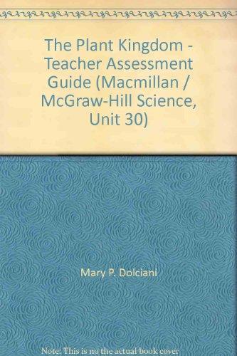 9780022744717: The Plant Kingdom - Teacher Assessment Guide (Macmillan / McGraw-Hill Science, Unit 30)