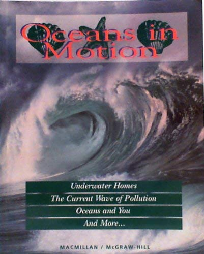 Oceans in Motion (9780022761349) by Mary Atwater; Princeton Baptiste; Lucy Daniel; Jay Hackett; Richard Moyer; Carol Takemoto; Nancy Wilson