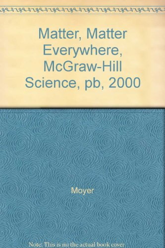 Matter, Matter Everywhere, McGraw-Hill Science, pb, 2000: Moyer