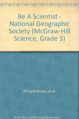 9780022789565: Be A Scientist - National Geographic Society (McGraw-Hill Science, Grade 3)
