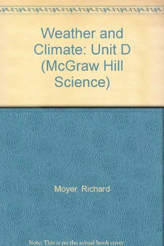 Weather and Climate: Unit D (McGraw Hill: Moyer, Richard; Daniel,