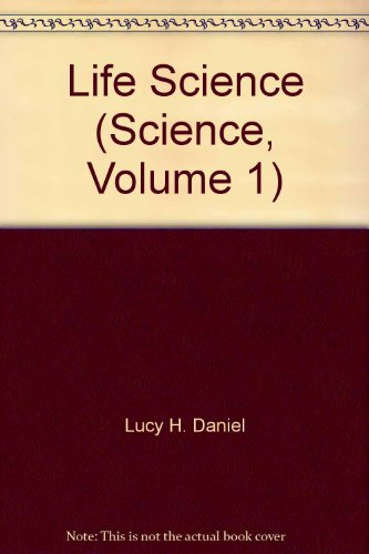 Life Science (Science, Volume 1): Lucy H. Daniel;