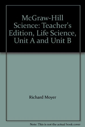 McGraw-Hill Science: Teacher's Edition, Life Science, Unit A and Unit B (9780022805159) by Richard Moyer; Lucy Daniel