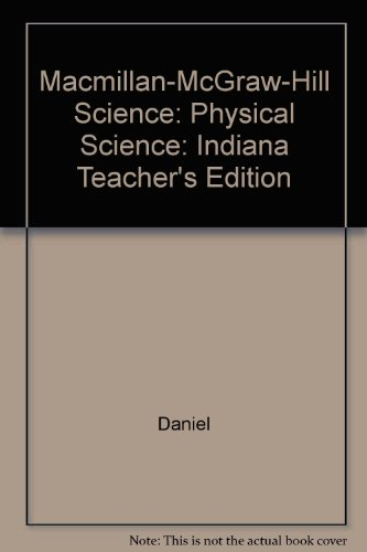Macmillan-McGraw-Hill Science: Physical Science: Indiana Teacher's Edition: Daniel