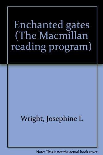 Enchanted Gates (The Macmillan Reading Program): Wright, Josephine L