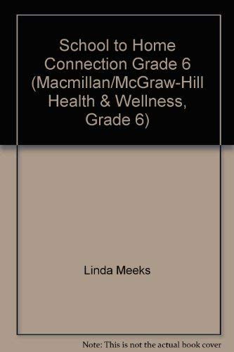 School to Home Connection Grade 6 (Macmillan/McGraw-Hill Health & Wellness, Grade 6): Linda ...