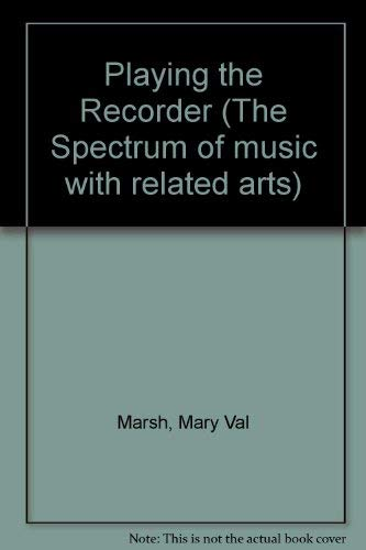 Playing the Recorder (The Spectrum of music with related arts) (9780022928704) by Mary Val Marsh; Carroll Rinehart