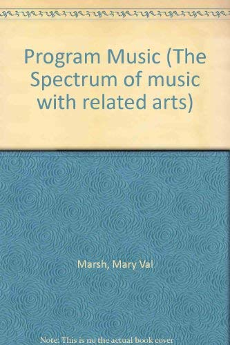 Program Music (The Spectrum of music with related arts) (9780022929008) by Mary Val Marsh; Carroll Rinehart