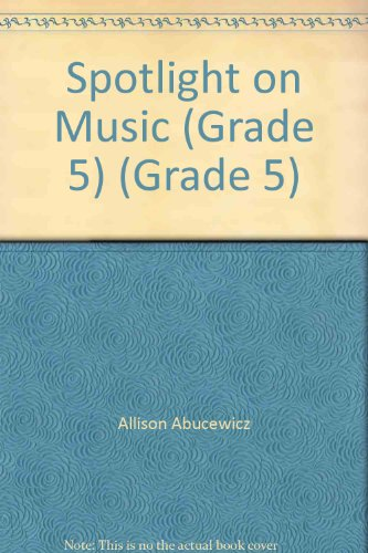 Spotlight on Music, Grade 5 (Instructor's Edition): Allison Abucewicz