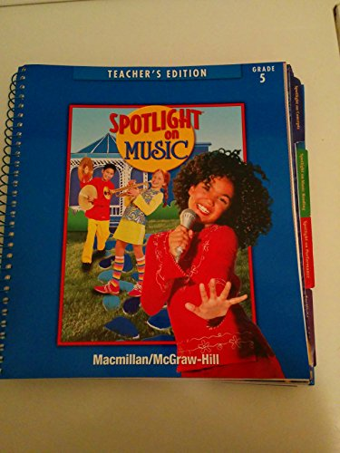 9780022967147: Macmillan Mcgraw Hill Spotlight on Music Grade 5 Teacher's Edition