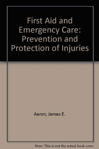 9780023000201: First Aid and Emergency Care: Prevention and Protection of Injuries