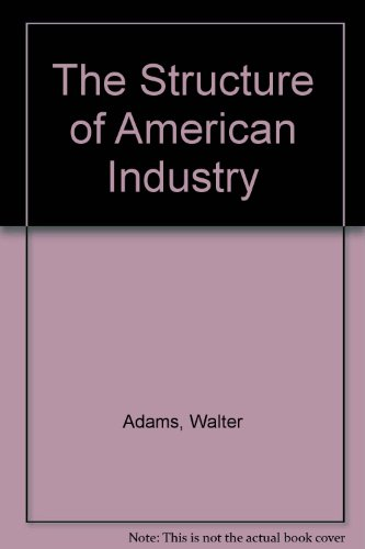9780023007712: The Structure of American Industry