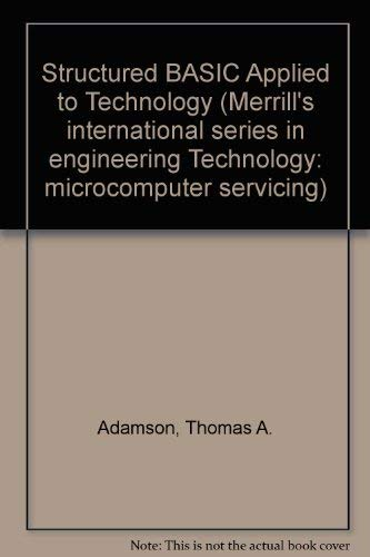 9780023008276: Structured Basic Applied to Technology (Merrill's International Series in Engineering Technology : Microcomputer Servicing)