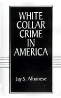 White Collar Crime in America: Jay S. Albanese