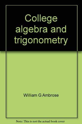College algebra and trigonometry: William G Ambrose