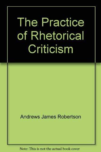 The Practice of Rhetorical Criticism: James R. Andrews
